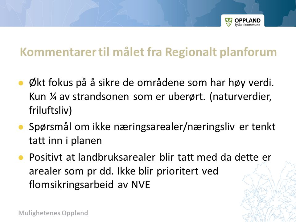 Mulighetenes Oppland Kommentarer til målet fra Regionalt planforum  Økt fokus på å sikre de områdene som har høy verdi.