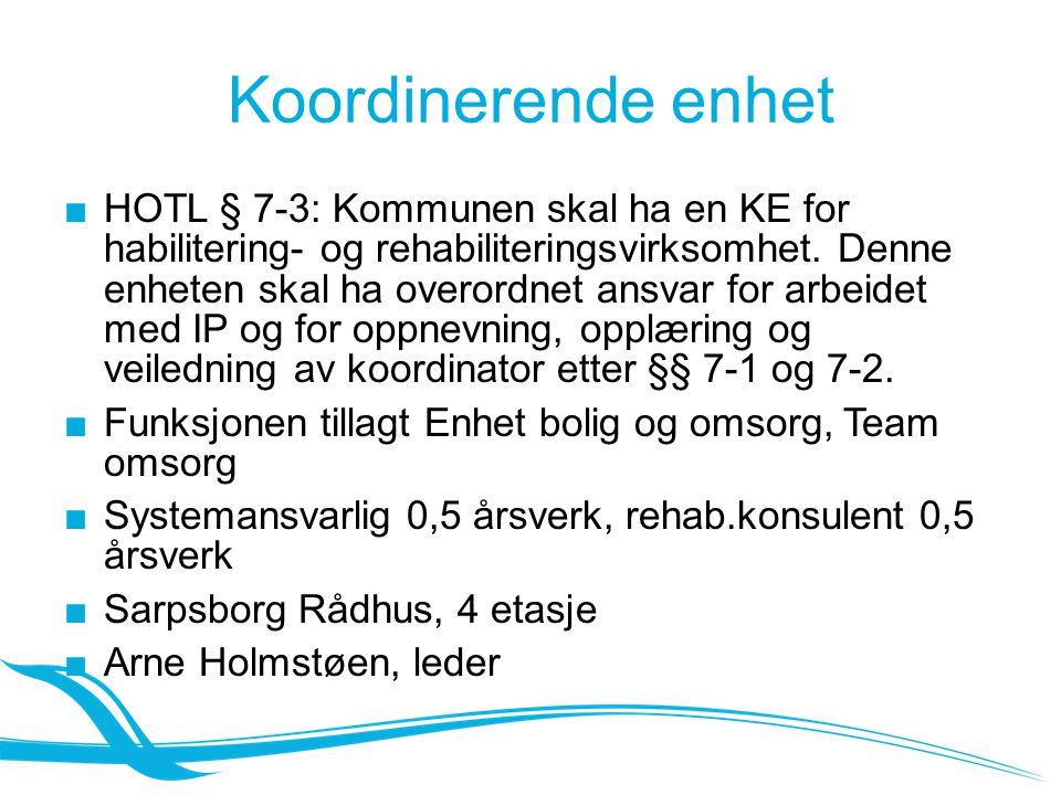 Koordinerende enhet ■HOTL § 7-3: Kommunen skal ha en KE for habilitering- og rehabiliteringsvirksomhet. Denne enheten skal ha overordnet ansvar for ar