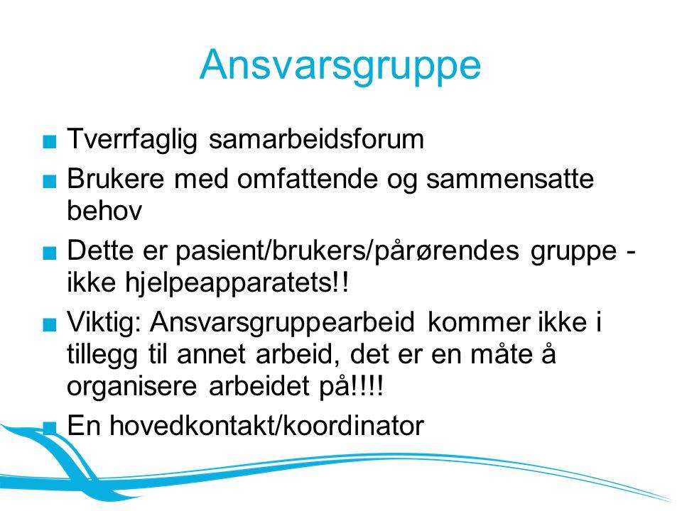 Ansvarsgruppe ■Tverrfaglig samarbeidsforum ■Brukere med omfattende og sammensatte behov ■Dette er pasient/brukers/pårørendes gruppe - ikke hjelpeapparatets!.