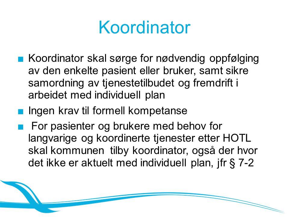 Koordinator ■Koordinator skal sørge for nødvendig oppfølging av den enkelte pasient eller bruker, samt sikre samordning av tjenestetilbudet og fremdri