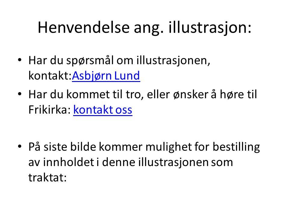 Henvendelse ang. illustrasjon: • Har du spørsmål om illustrasjonen, kontakt:Asbjørn LundAsbjørn Lund • Har du kommet til tro, eller ønsker å høre til