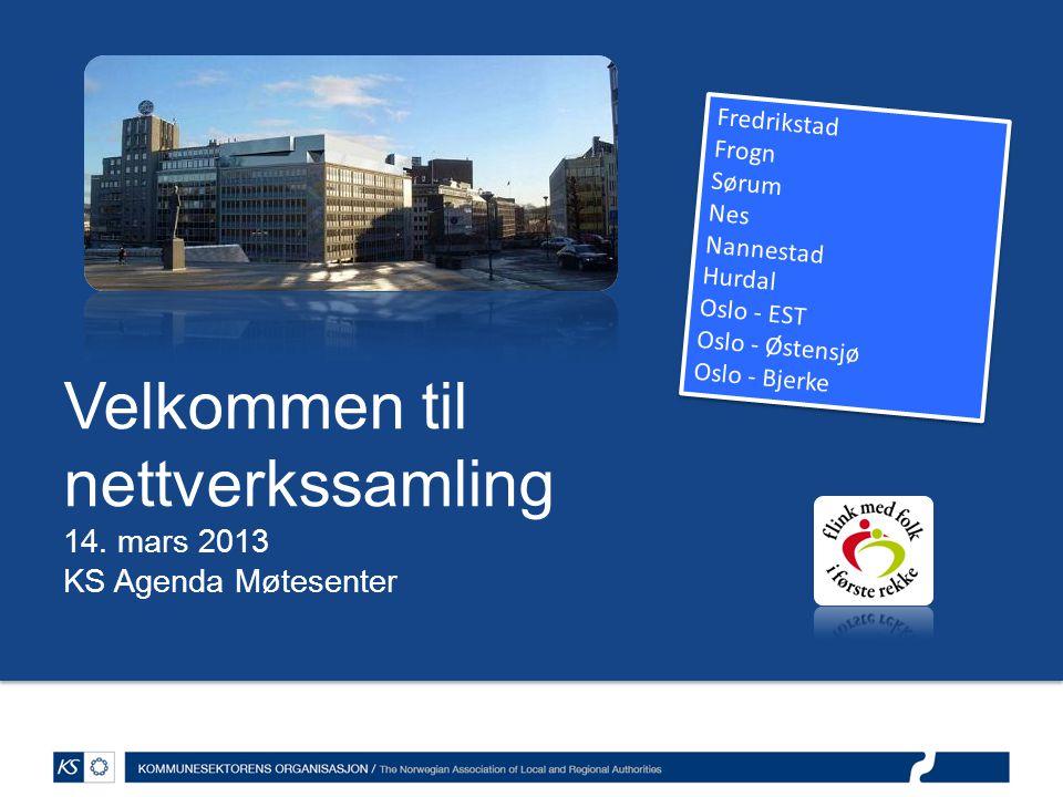 Velkommen til nettverkssamling 14. mars 2013 KS Agenda Møtesenter Fredrikstad Frogn Sørum Nes Nannestad Hurdal Oslo - EST Oslo - Østensjø Oslo - Bjerk