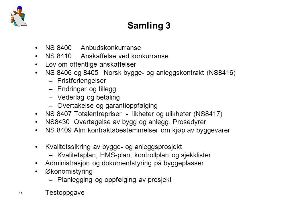 11 Samling 3 •NS 8400 Anbudskonkurranse •NS 8410Anskaffelse ved konkurranse •Lov om offentlige anskaffelser •NS 8406 og 8405Norsk bygge- og anleggskon