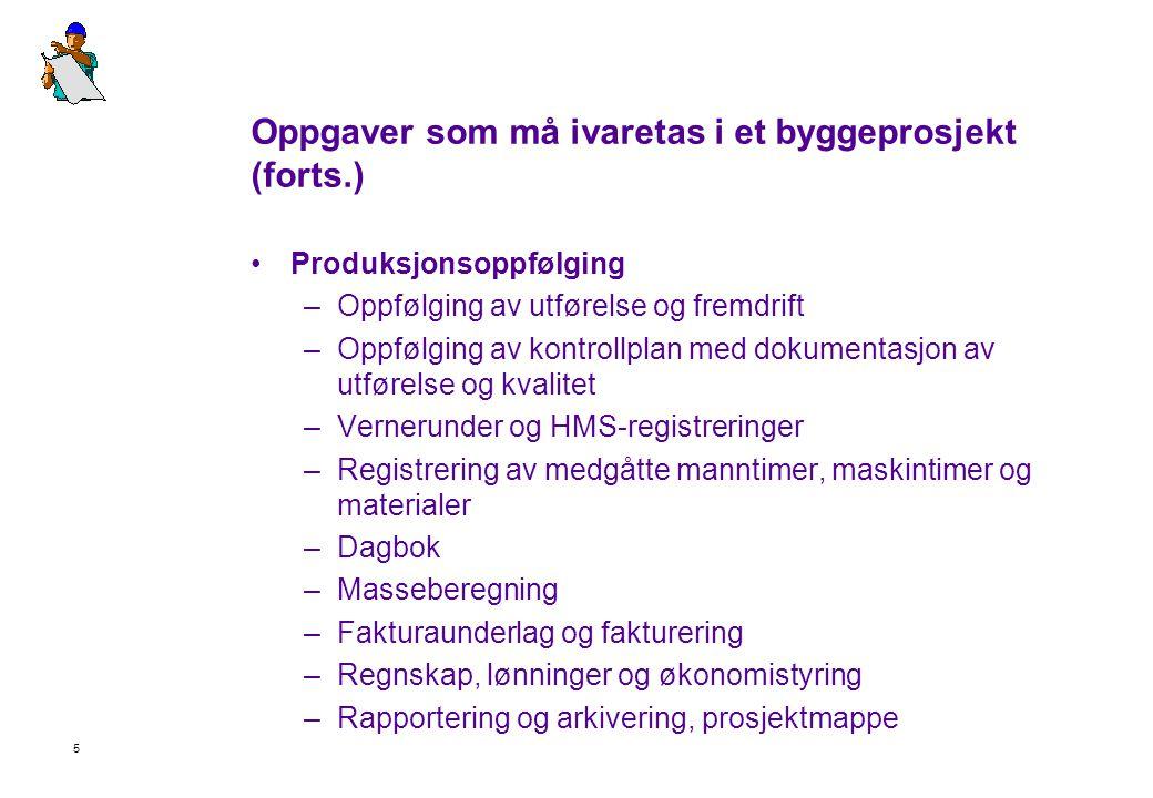 5 Oppgaver som må ivaretas i et byggeprosjekt (forts.) •Produksjonsoppfølging –Oppfølging av utførelse og fremdrift –Oppfølging av kontrollplan med do