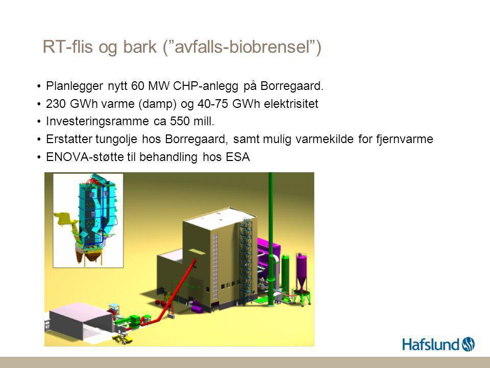 """RT-flis og bark (""""avfalls-biobrensel"""") •Planlegger nytt 60 MW CHP-anlegg på Borregaard. •230 GWh varme (damp) og 40-75 GWh elektrisitet •Investeringsr"""
