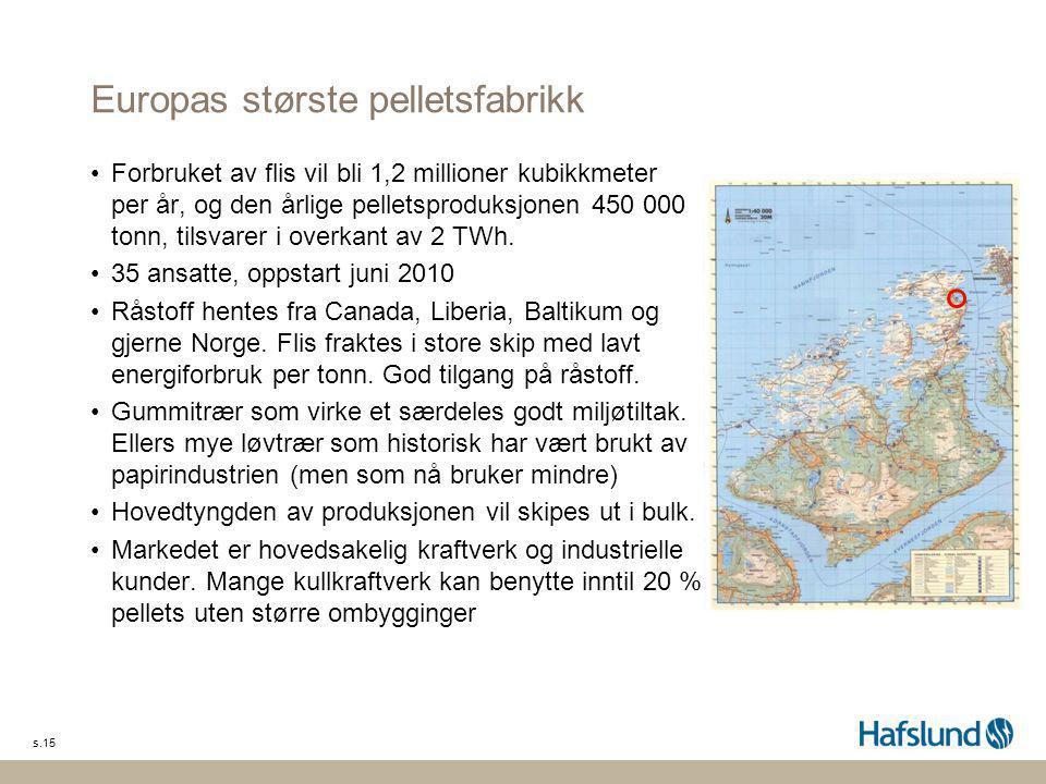 s.15 Europas største pelletsfabrikk •Forbruket av flis vil bli 1,2 millioner kubikkmeter per år, og den årlige pelletsproduksjonen 450 000 tonn, tilsv