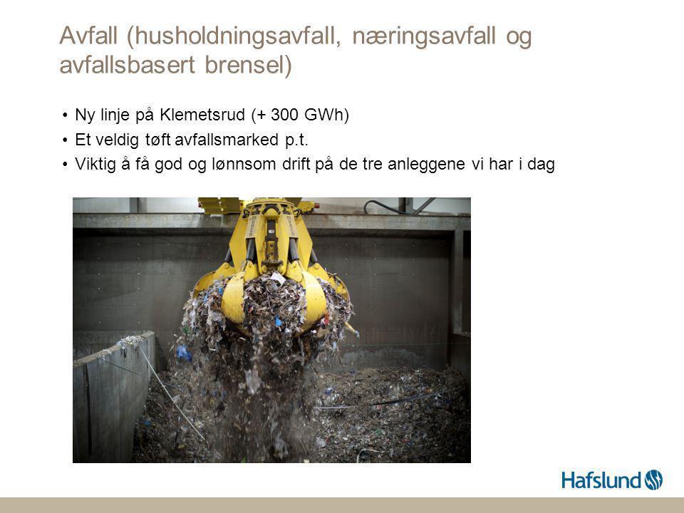 Avfall (husholdningsavfall, næringsavfall og avfallsbasert brensel) •Ny linje på Klemetsrud (+ 300 GWh) •Et veldig tøft avfallsmarked p.t. •Viktig å f