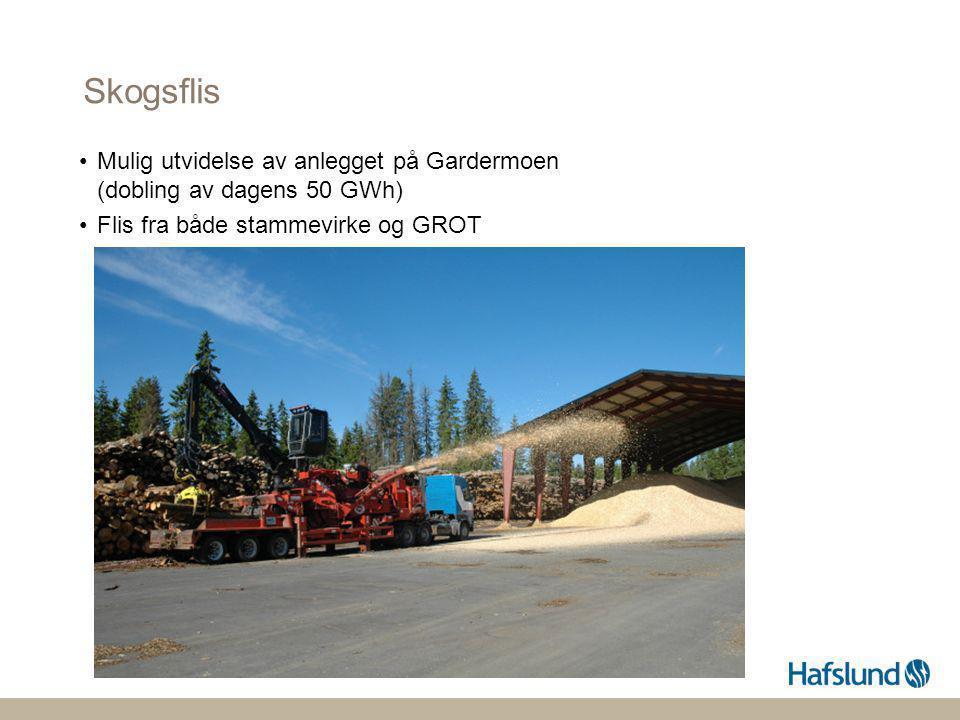Skogsflis •Mulig utvidelse av anlegget på Gardermoen (dobling av dagens 50 GWh) •Flis fra både stammevirke og GROT