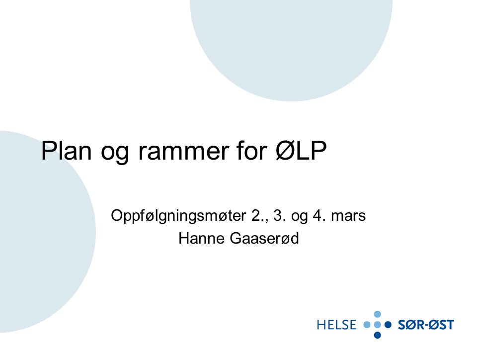 Plan og rammer for ØLP Oppfølgningsmøter 2., 3. og 4. mars Hanne Gaaserød
