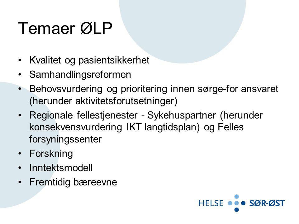 Temaer ØLP •Kvalitet og pasientsikkerhet •Samhandlingsreformen •Behovsvurdering og prioritering innen sørge-for ansvaret (herunder aktivitetsforutsetn