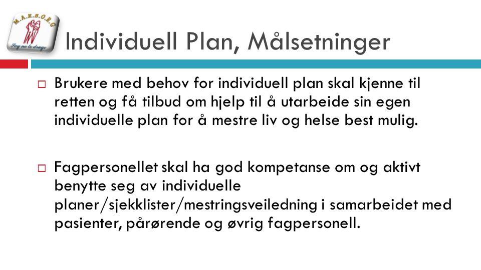 Individuell Plan, Målsetninger  Brukere med behov for individuell plan skal kjenne til retten og få tilbud om hjelp til å utarbeide sin egen individu
