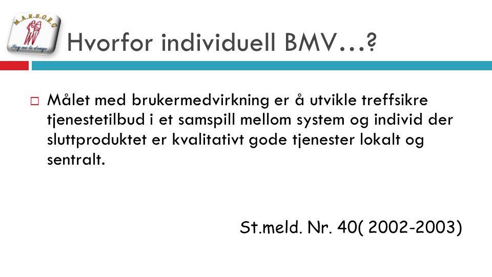 Hvorfor individuell BMV…?  Målet med brukermedvirkning er å utvikle treffsikre tjenestetilbud i et samspill mellom system og individ der sluttprodukt