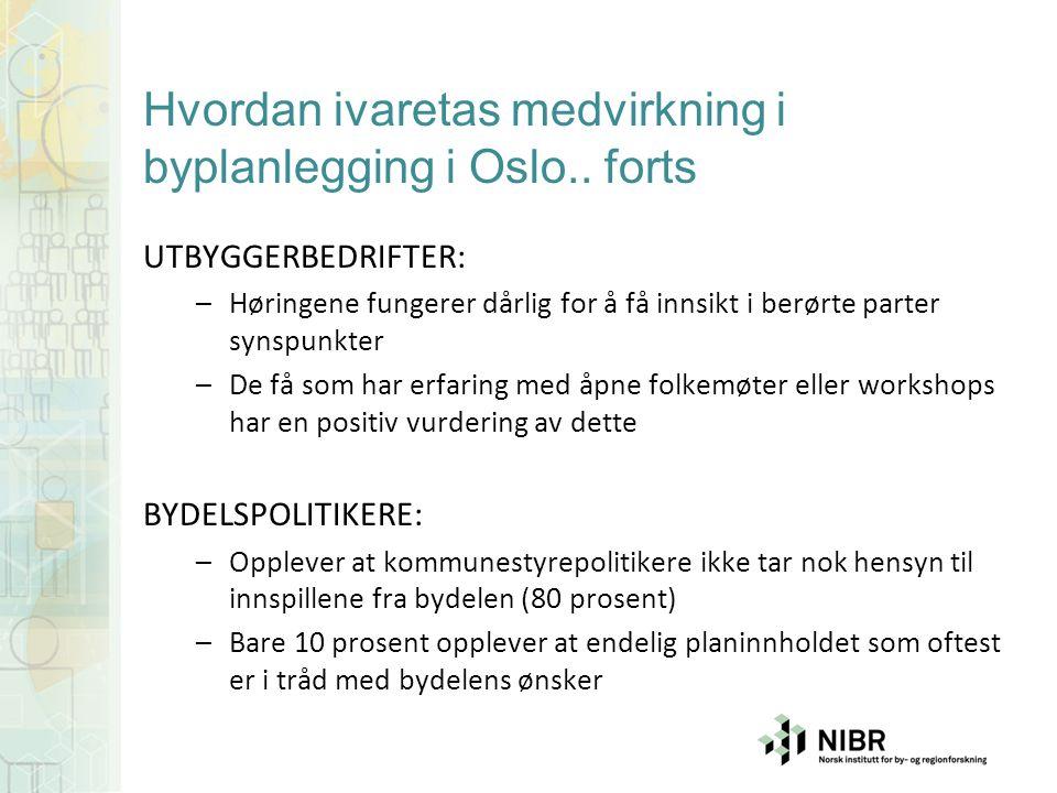 Hvordan ivaretas medvirkning i byplanlegging i Oslo.. forts UTBYGGERBEDRIFTER: –Høringene fungerer dårlig for å få innsikt i berørte parter synspunkte