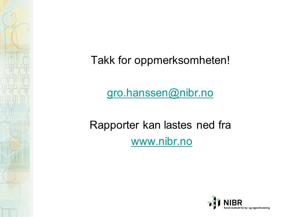Takk for oppmerksomheten! gro.hanssen@nibr.no Rapporter kan lastes ned fra www.nibr.no