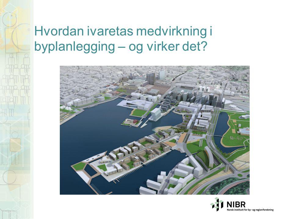 Hvordan ivaretas medvirkning i byplanlegging – og virker det?
