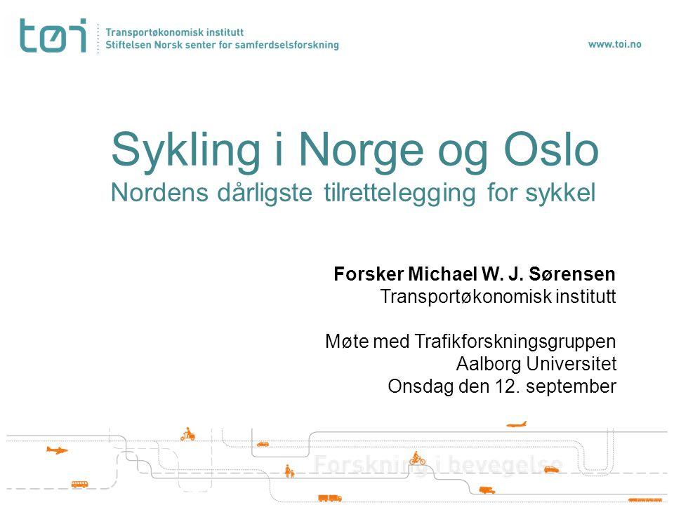 Sykling i Norge og Oslo Nordens dårligste tilrettelegging for sykkel Forsker Michael W. J. Sørensen Transportøkonomisk institutt Møte med Trafikforskn