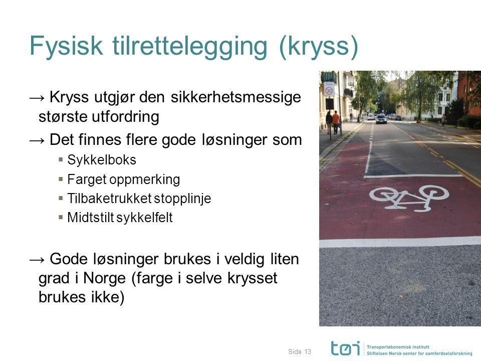 Side Fysisk tilrettelegging (kryss) → Kryss utgjør den sikkerhetsmessige største utfordring → Det finnes flere gode løsninger som  Sykkelboks  Farge