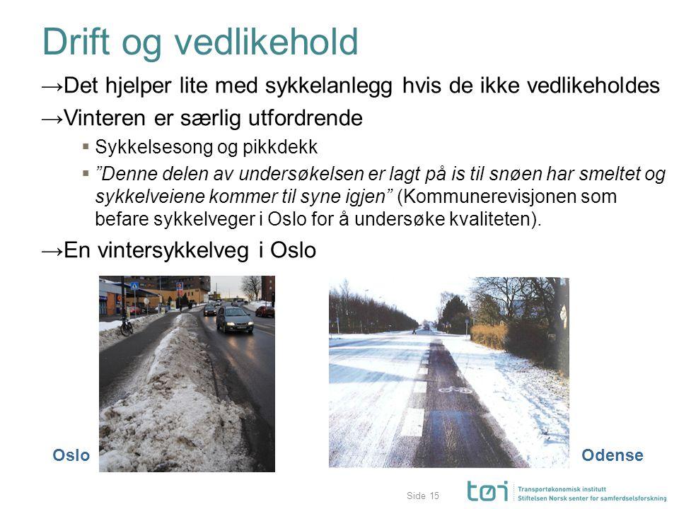 """Side Drift og vedlikehold →Det hjelper lite med sykkelanlegg hvis de ikke vedlikeholdes →Vinteren er særlig utfordrende  Sykkelsesong og pikkdekk  """""""