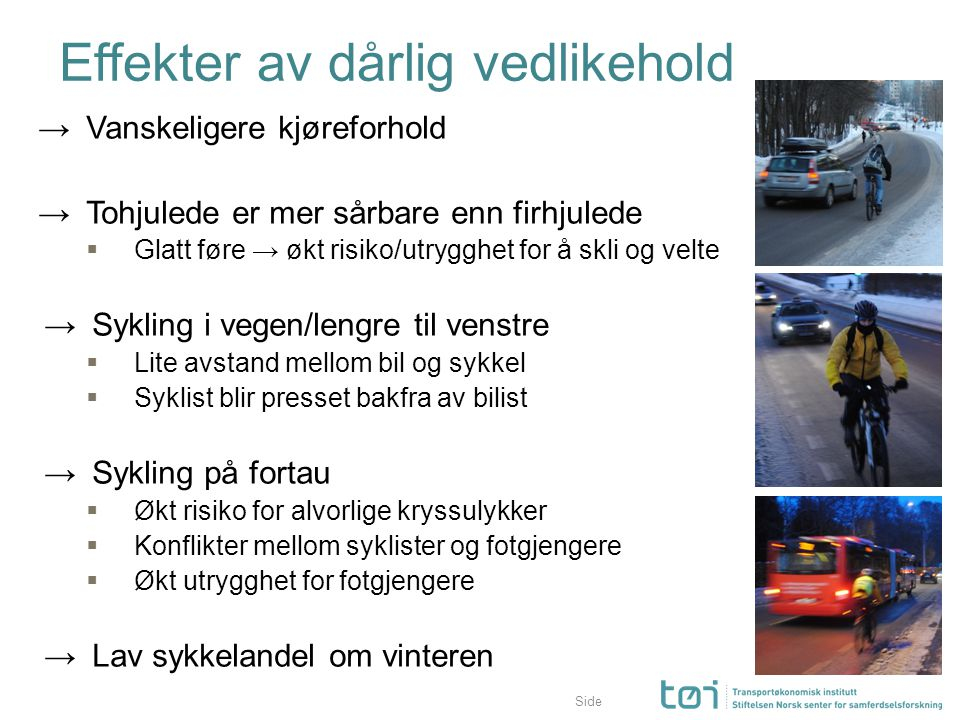 Side Effekter av dårlig vedlikehold →Vanskeligere kjøreforhold →Tohjulede er mer sårbare enn firhjulede  Glatt føre → økt risiko/utrygghet for å skli