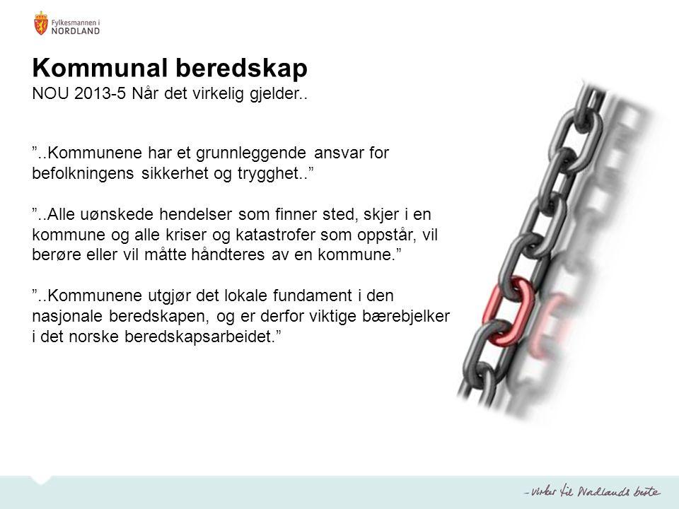 """Kommunal beredskap NOU 2013-5 Når det virkelig gjelder.. """"..Kommunene har et grunnleggende ansvar for befolkningens sikkerhet og trygghet.."""" """"..Alle u"""