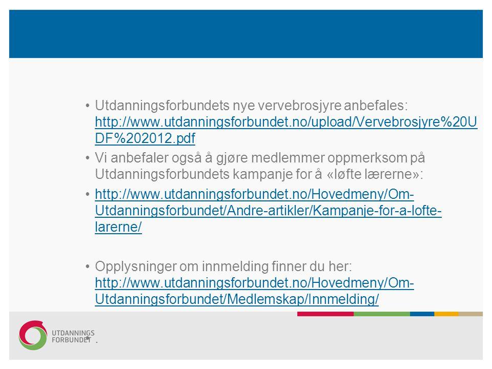 •Utdanningsforbundets nye vervebrosjyre anbefales: http://www.utdanningsforbundet.no/upload/Vervebrosjyre%20U DF%202012.pdf http://www.utdanningsforbundet.no/upload/Vervebrosjyre%20U DF%202012.pdf •Vi anbefaler også å gjøre medlemmer oppmerksom på Utdanningsforbundets kampanje for å «løfte lærerne»: •http://www.utdanningsforbundet.no/Hovedmeny/Om- Utdanningsforbundet/Andre-artikler/Kampanje-for-a-lofte- larerne/http://www.utdanningsforbundet.no/Hovedmeny/Om- Utdanningsforbundet/Andre-artikler/Kampanje-for-a-lofte- larerne/ •Opplysninger om innmelding finner du her: http://www.utdanningsforbundet.no/Hovedmeny/Om- Utdanningsforbundet/Medlemskap/Innmelding/ http://www.utdanningsforbundet.no/Hovedmeny/Om- Utdanningsforbundet/Medlemskap/Innmelding/ •.