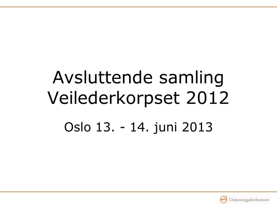 Avsluttende samling Veilederkorpset 2012 Oslo 13. - 14. juni 2013