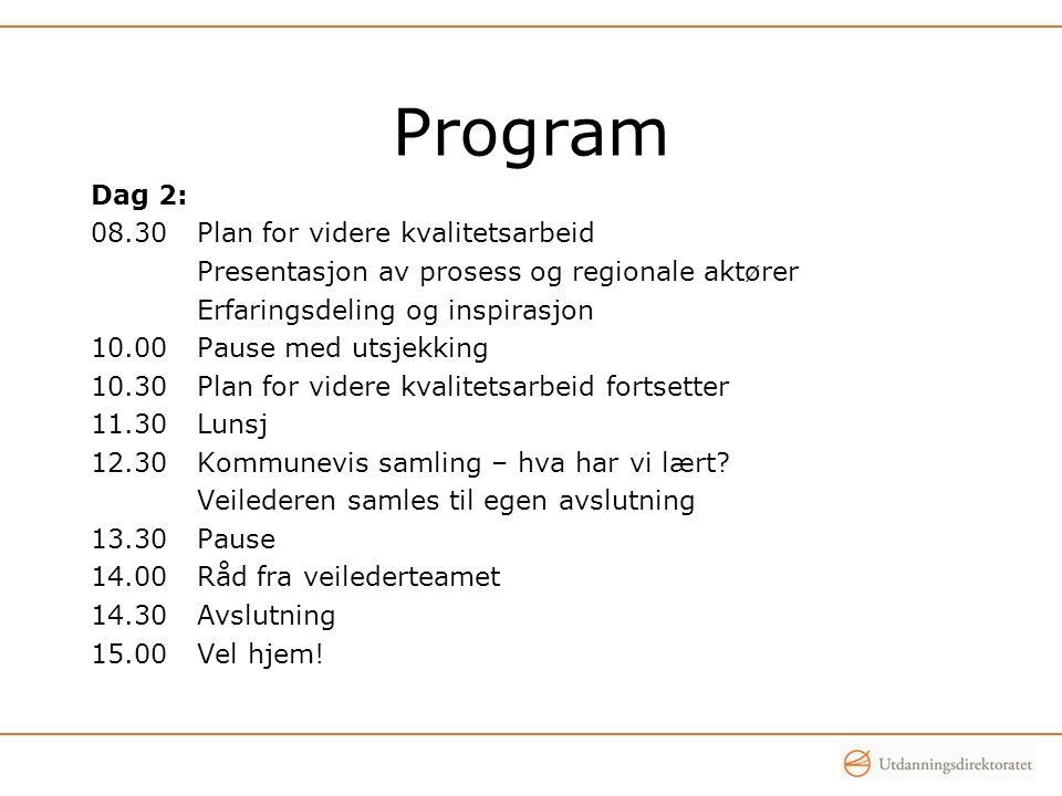 Program Dag 2: 08.30Plan for videre kvalitetsarbeid Presentasjon av prosess og regionale aktører Erfaringsdeling og inspirasjon 10.00Pause med utsjekk
