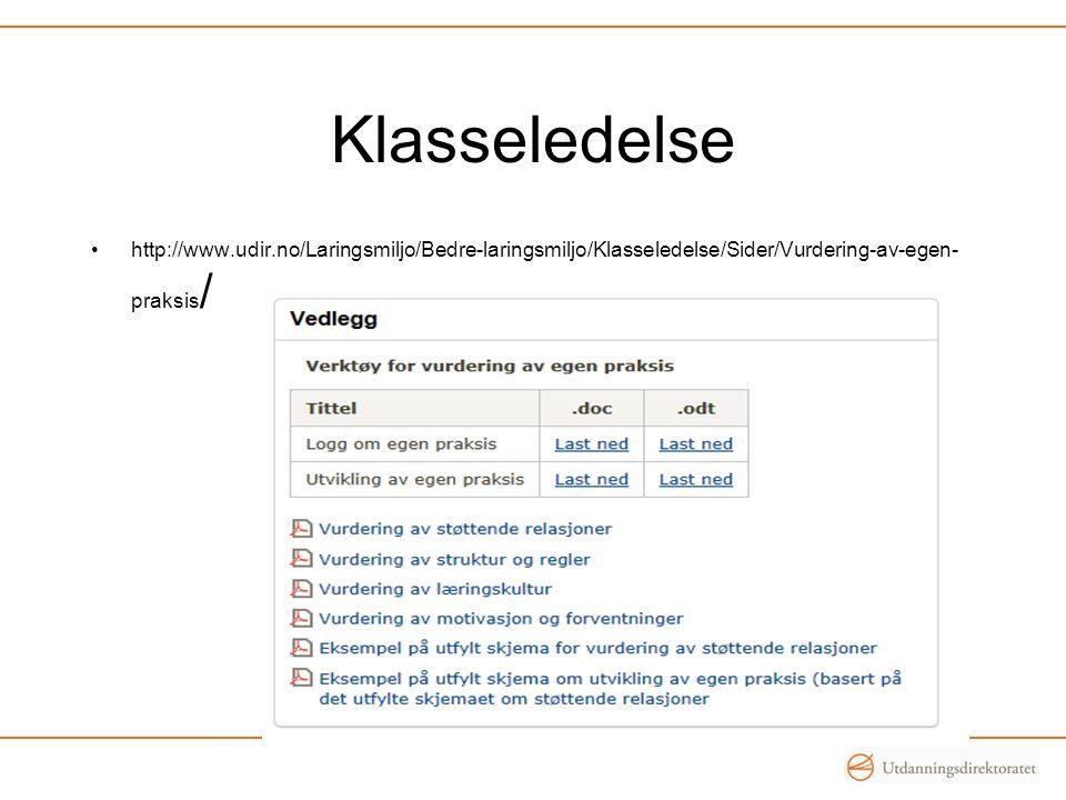 Klasseledelse •http://www.udir.no/Laringsmiljo/Bedre-laringsmiljo/Klasseledelse/Sider/Vurdering-av-egen- praksis /