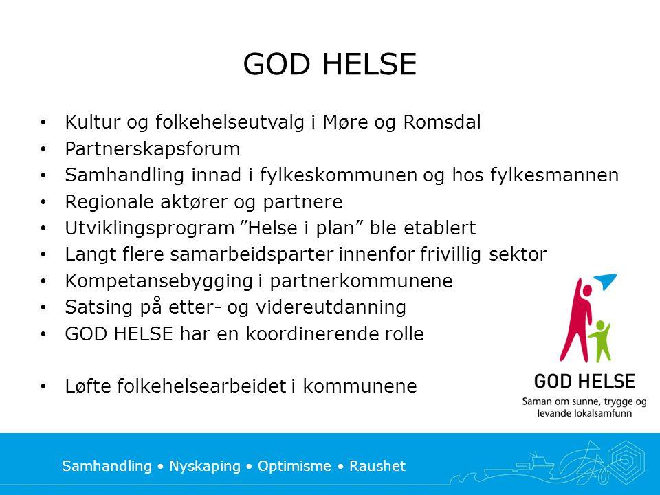 Samhandling • Nyskaping • Optimisme • Raushet GOD HELSE i Møre og Romsdal • Folkehelseloven • Helse i alt vi gjør • Grunnlag for samlet arbeid med folkehelse i Møre og Romsdal • Kommunal planstrategi