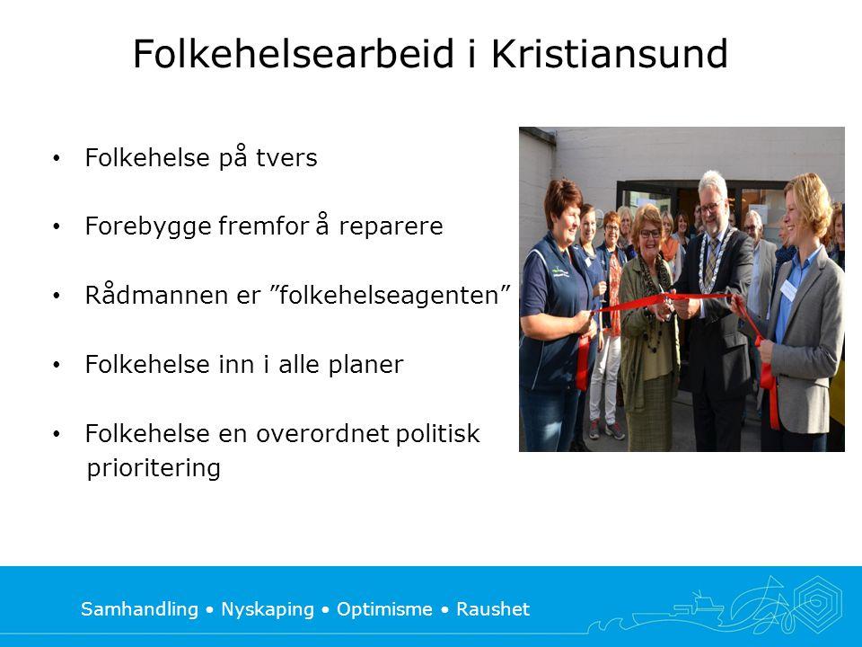 """Samhandling • Nyskaping • Optimisme • Raushet Folkehelsearbeid i Kristiansund • Folkehelse på tvers • Forebygge fremfor å reparere • Rådmannen er """"fol"""