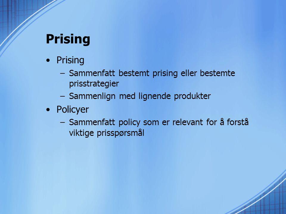 Prising •Prising –Sammenfatt bestemt prising eller bestemte prisstrategier –Sammenlign med lignende produkter •Policyer –Sammenfatt policy som er relevant for å forstå viktige prisspørsmål