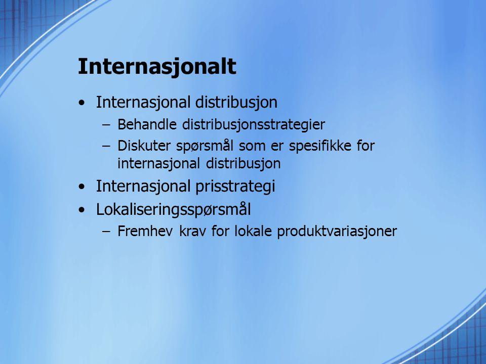Internasjonalt •Internasjonal distribusjon –Behandle distribusjonsstrategier –Diskuter spørsmål som er spesifikke for internasjonal distribusjon •Internasjonal prisstrategi •Lokaliseringsspørsmål –Fremhev krav for lokale produktvariasjoner