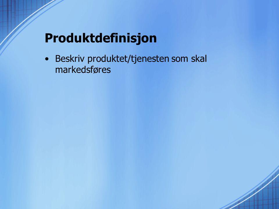 Produktdefinisjon •Beskriv produktet/tjenesten som skal markedsføres