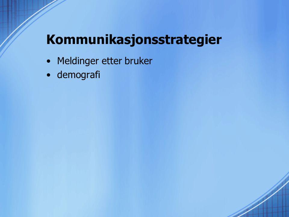 Kommunikasjonsstrategier •Meldinger etter bruker •demografi