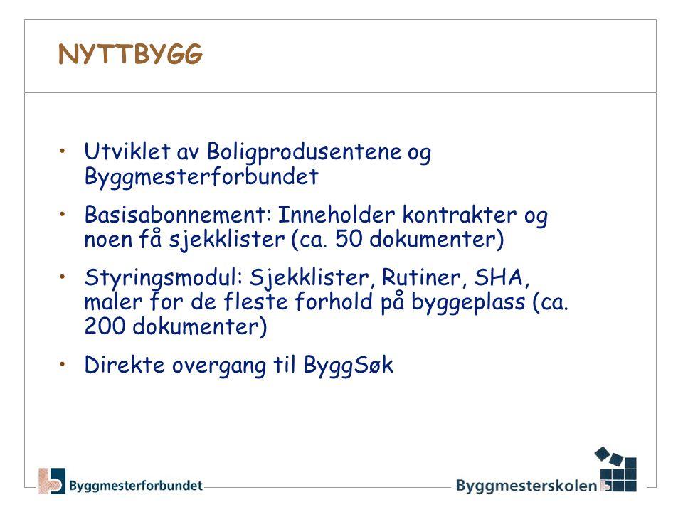 NYTTBYGG •Utviklet av Boligprodusentene og Byggmesterforbundet •Basisabonnement: Inneholder kontrakter og noen få sjekklister (ca.