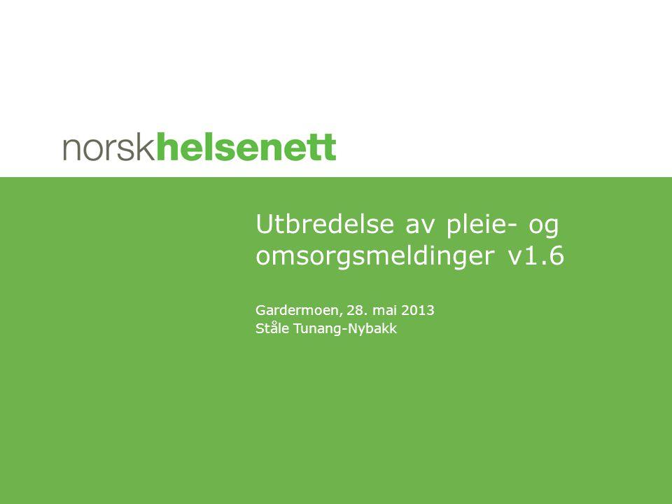 Gardermoen, 28. mai 2013 Ståle Tunang-Nybakk Utbredelse av pleie- og omsorgsmeldinger v1.6