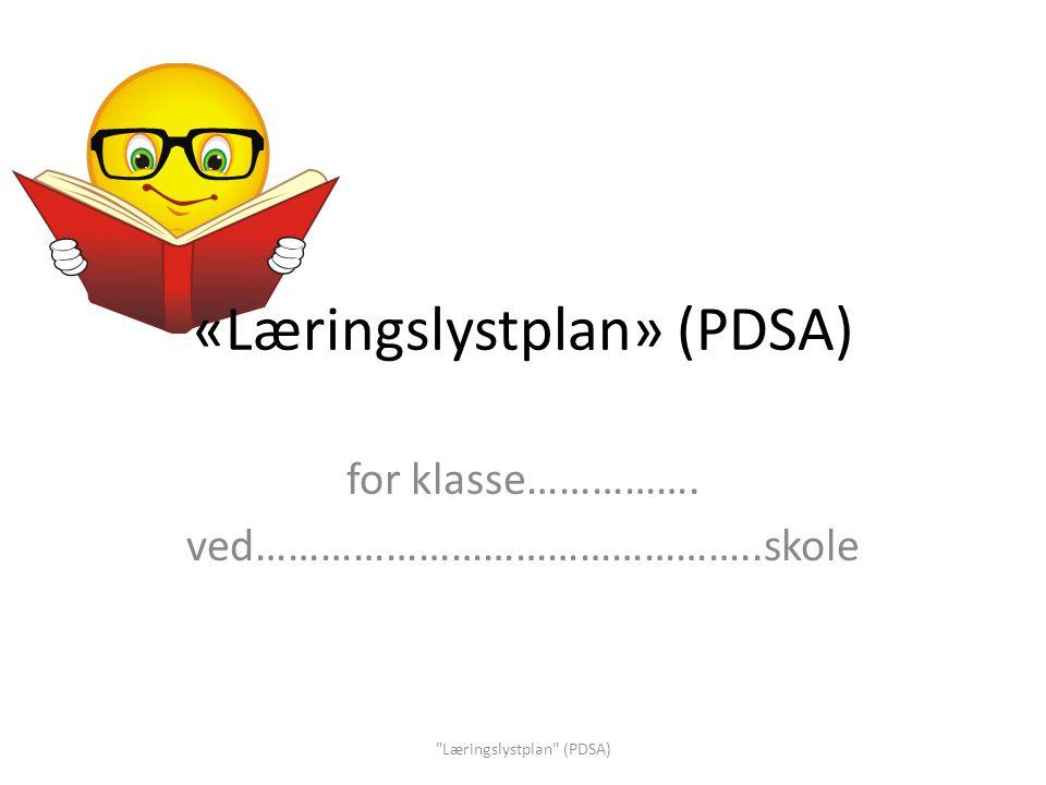«Læringslystplan» (PDSA) for klasse……………. ved………………………………………..skole Læringslystplan (PDSA)