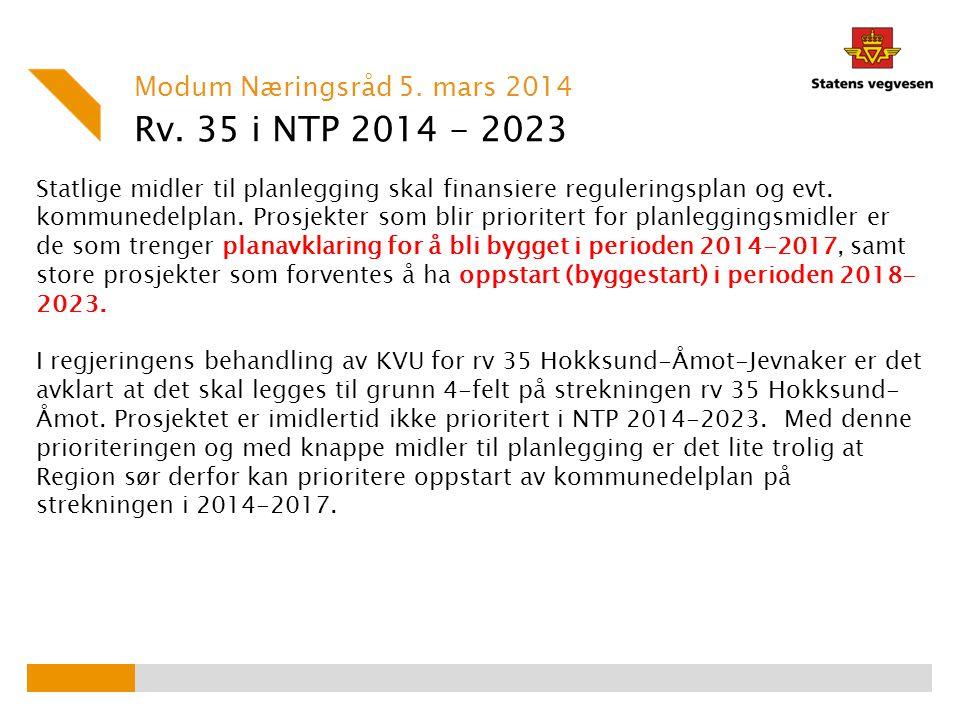 Rv. 35 i NTP 2014 - 2023 Modum Næringsråd 5. mars 2014 Statlige midler til planlegging skal finansiere reguleringsplan og evt. kommunedelplan. Prosjek