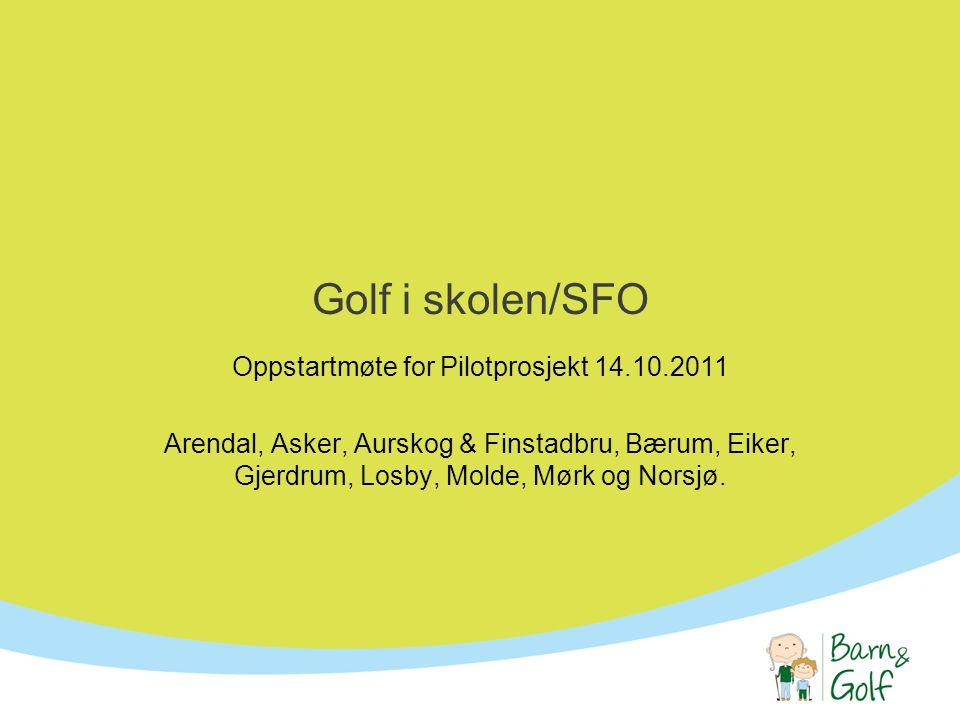 Golf i skolen/SFO Oppstartmøte for Pilotprosjekt 14.10.2011 Arendal, Asker, Aurskog & Finstadbru, Bærum, Eiker, Gjerdrum, Losby, Molde, Mørk og Norsjø.