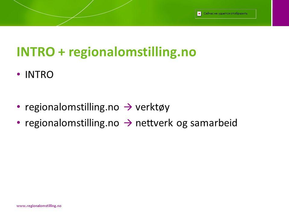 • INTRO • regionalomstilling.no  verktøy • regionalomstilling.no  nettverk og samarbeid INTRO + regionalomstilling.no www.regionalomstilling.no