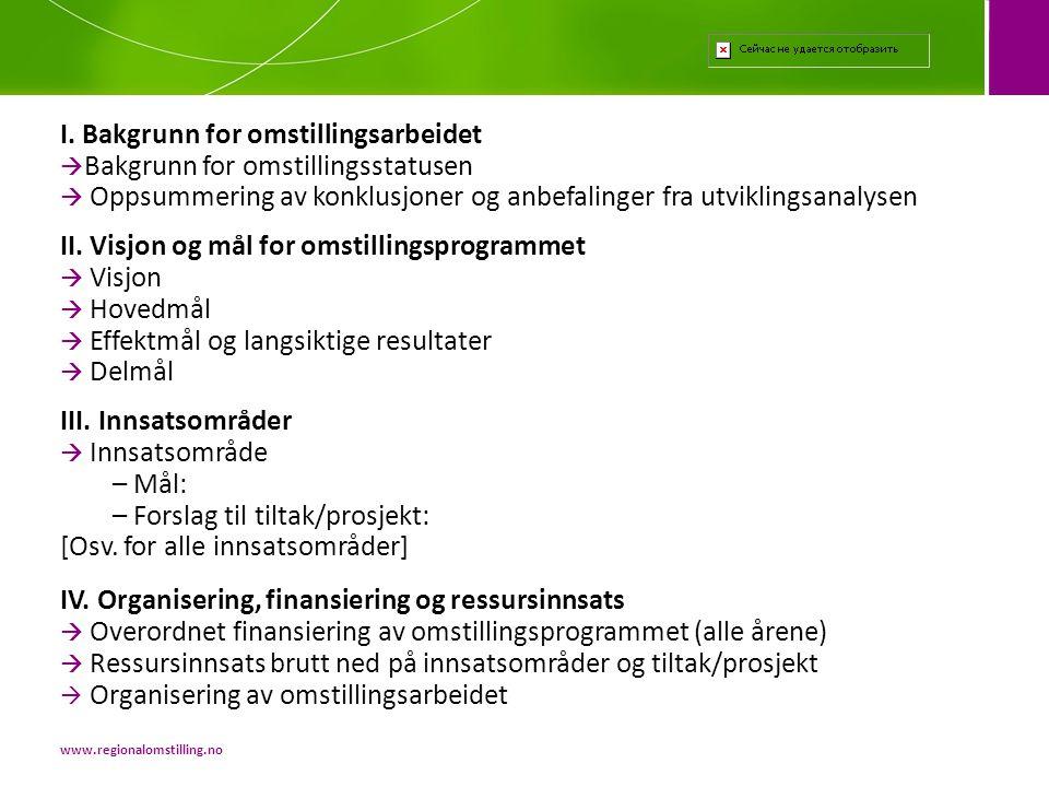 I. Bakgrunn for omstillingsarbeidet  Bakgrunn for omstillingsstatusen  Oppsummering av konklusjoner og anbefalinger fra utviklingsanalysen II. Visjo