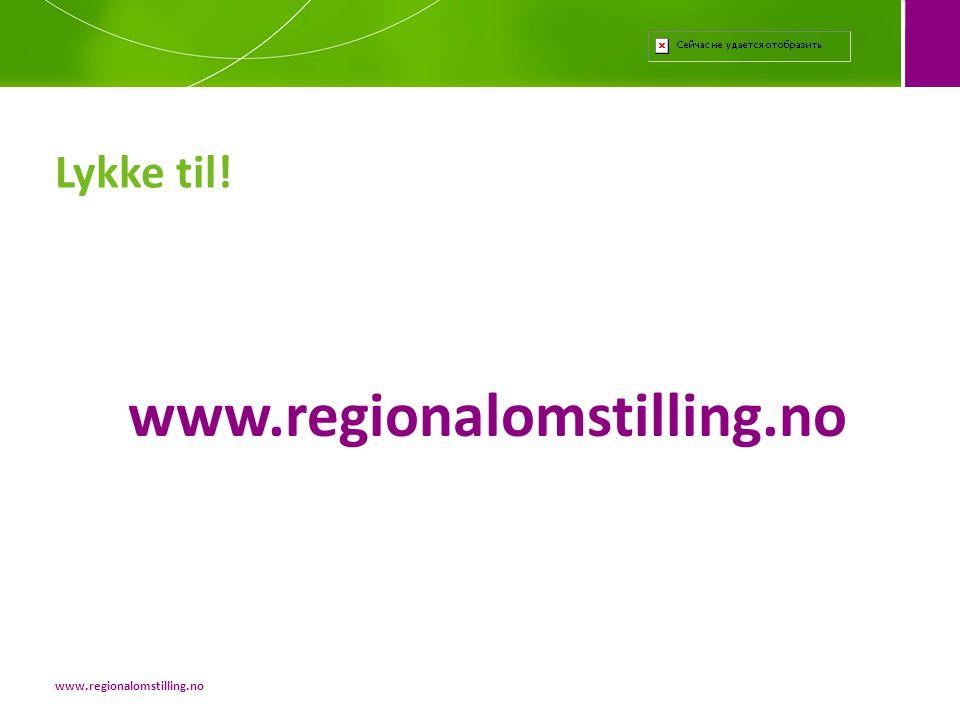 Lykke til! www.regionalomstilling.no