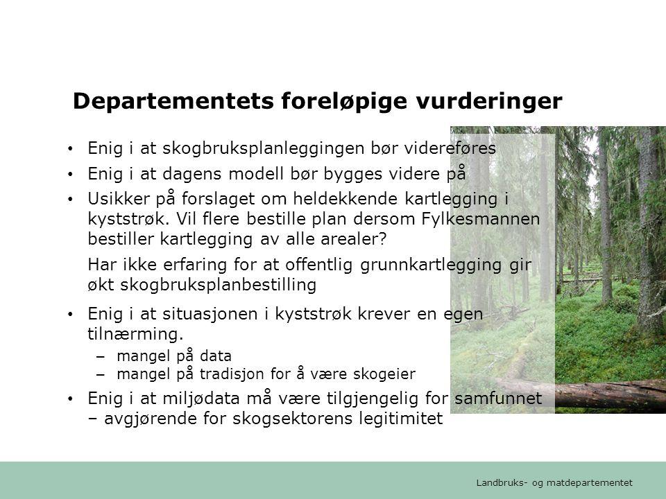 Landbruks- og matdepartementet Departementets foreløpige vurderinger • Enig i at skogbruksplanleggingen bør videreføres • Enig i at dagens modell bør