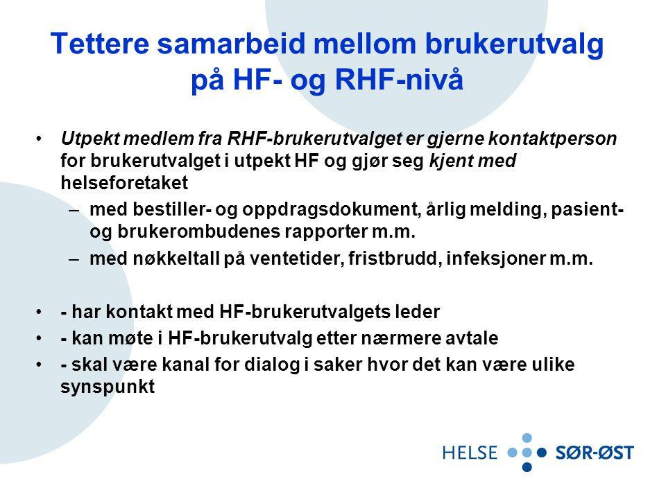 Tettere samarbeid mellom brukerutvalg på HF- og RHF-nivå •Utpekt medlem fra RHF-brukerutvalget er gjerne kontaktperson for brukerutvalget i utpekt HF