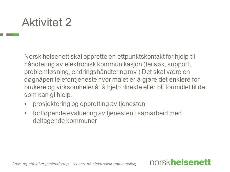 Aktivitet 2 Norsk helsenett skal opprette en ettpunktskontakt for hjelp til håndtering av elektronisk kommunikasjon (feilsøk, support, problemløsning,