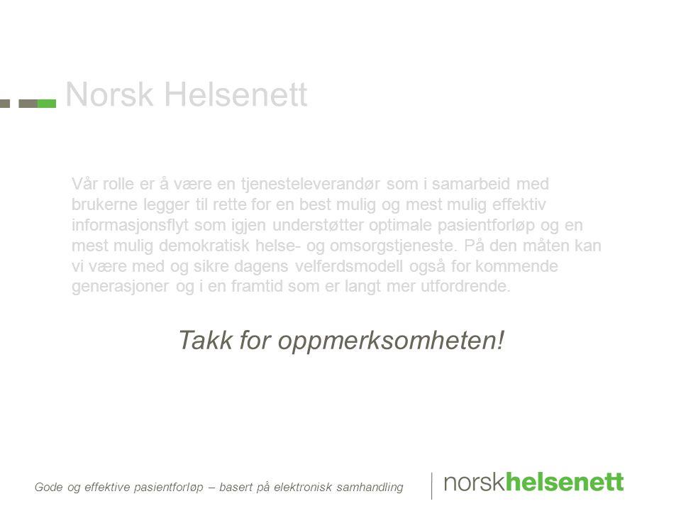 Gode og effektive pasientforløp – basert på elektronisk samhandling Norsk Helsenett Vår rolle er å være en tjenesteleverandør som i samarbeid med bruk