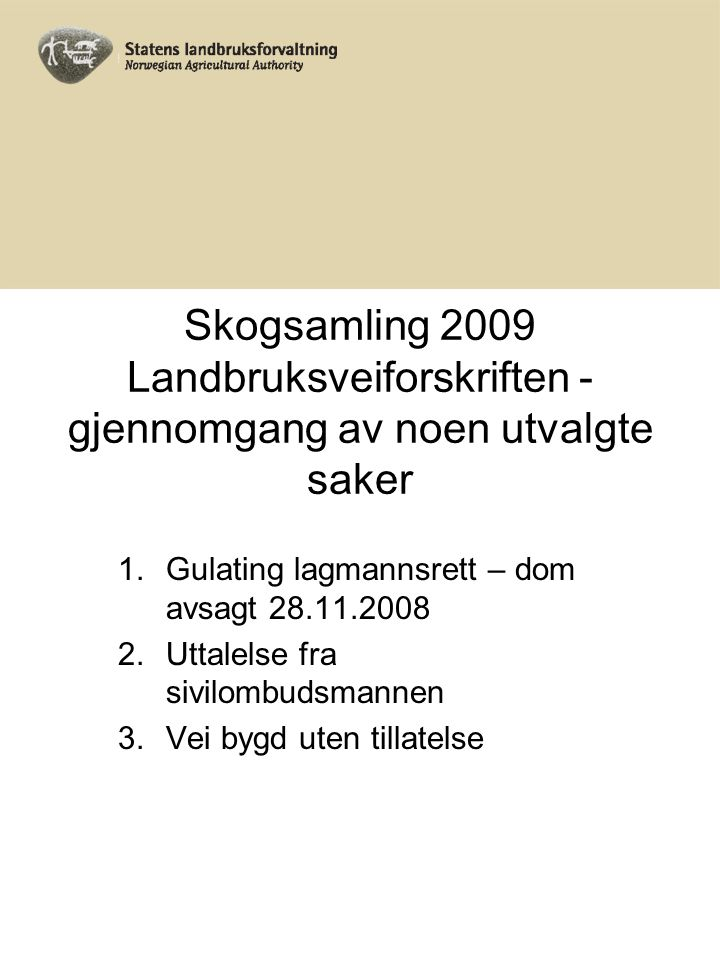 Skogsamling 2009 Landbruksveiforskriften - gjennomgang av noen utvalgte saker 1.Gulating lagmannsrett – dom avsagt 28.11.2008 2.Uttalelse fra sivilomb