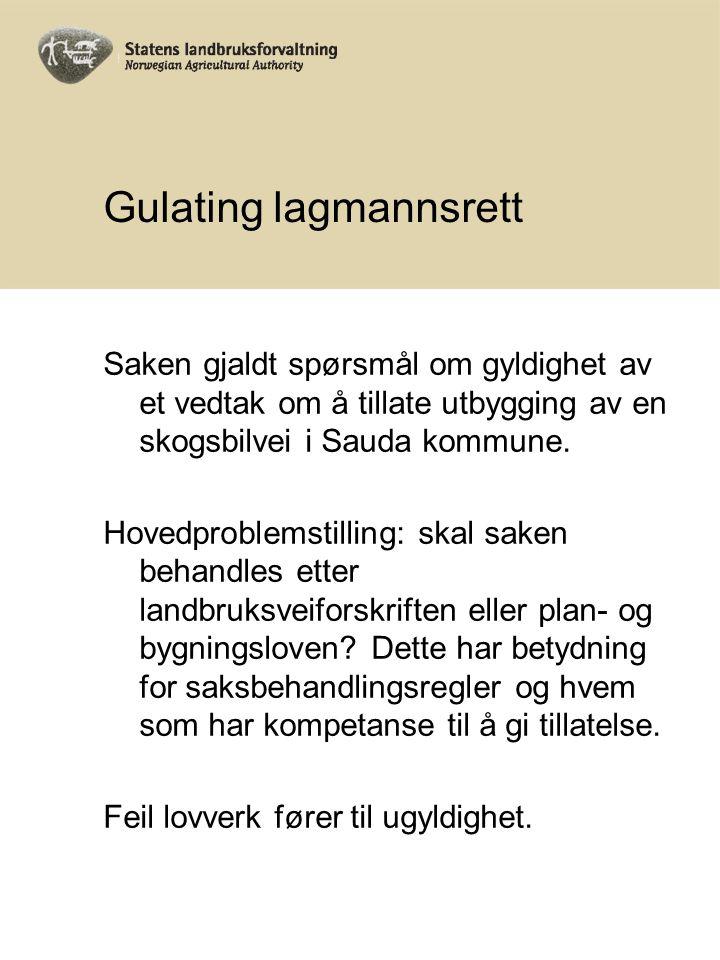 Gulating lagmannsrett Saken gjaldt spørsmål om gyldighet av et vedtak om å tillate utbygging av en skogsbilvei i Sauda kommune. Hovedproblemstilling: