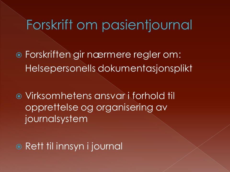  Forskriften gir nærmere regler om: Helsepersonells dokumentasjonsplikt  Virksomhetens ansvar i forhold til opprettelse og organisering av journalsy