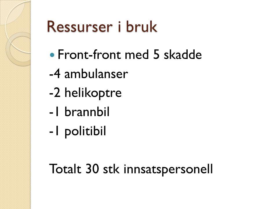 Ressurser i bruk  Front-front med 5 skadde -4 ambulanser -2 helikoptre -1 brannbil -1 politibil Totalt 30 stk innsatspersonell